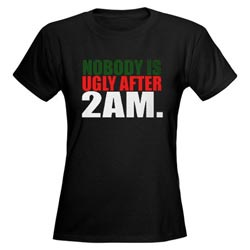 Nobody Is Ugly After 2am Shirt